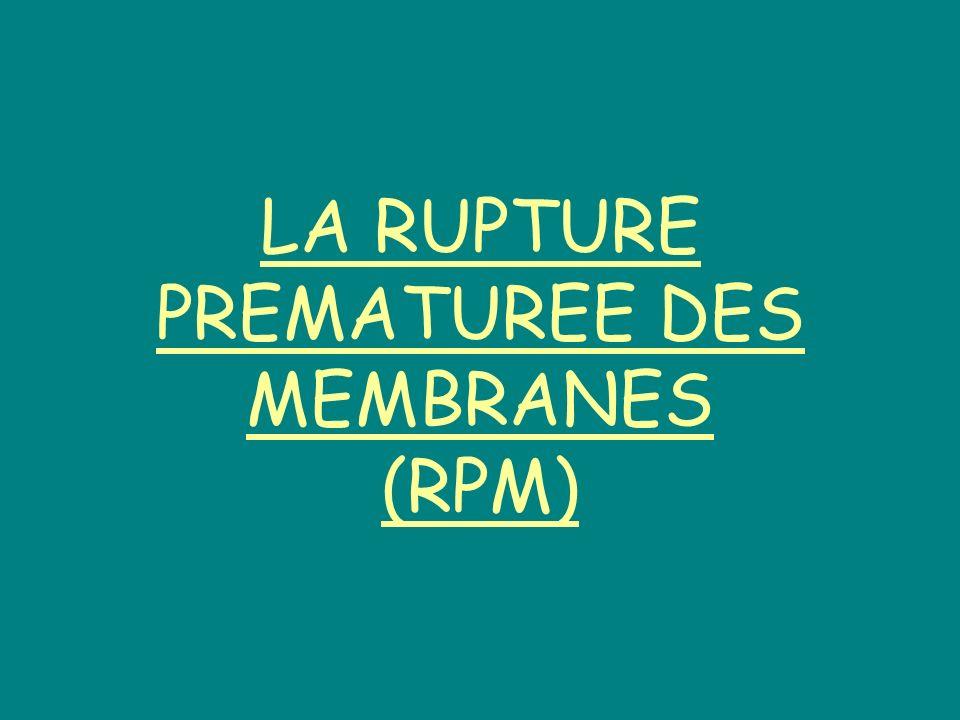 1)Définition La RPM est un écoulement de liquide amniotique par rupture franche ou par fissuration des membranes.