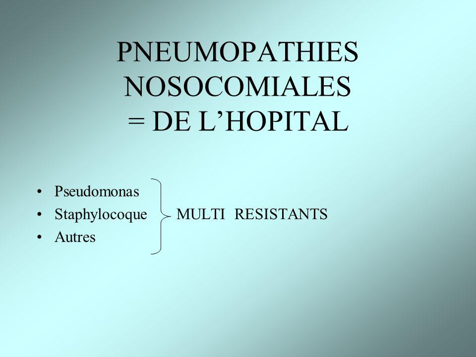 PNEUMOPATHIES NOSOCOMIALES = DE LHOPITAL Pseudomonas Staphylocoque MULTI RESISTANTS Autres