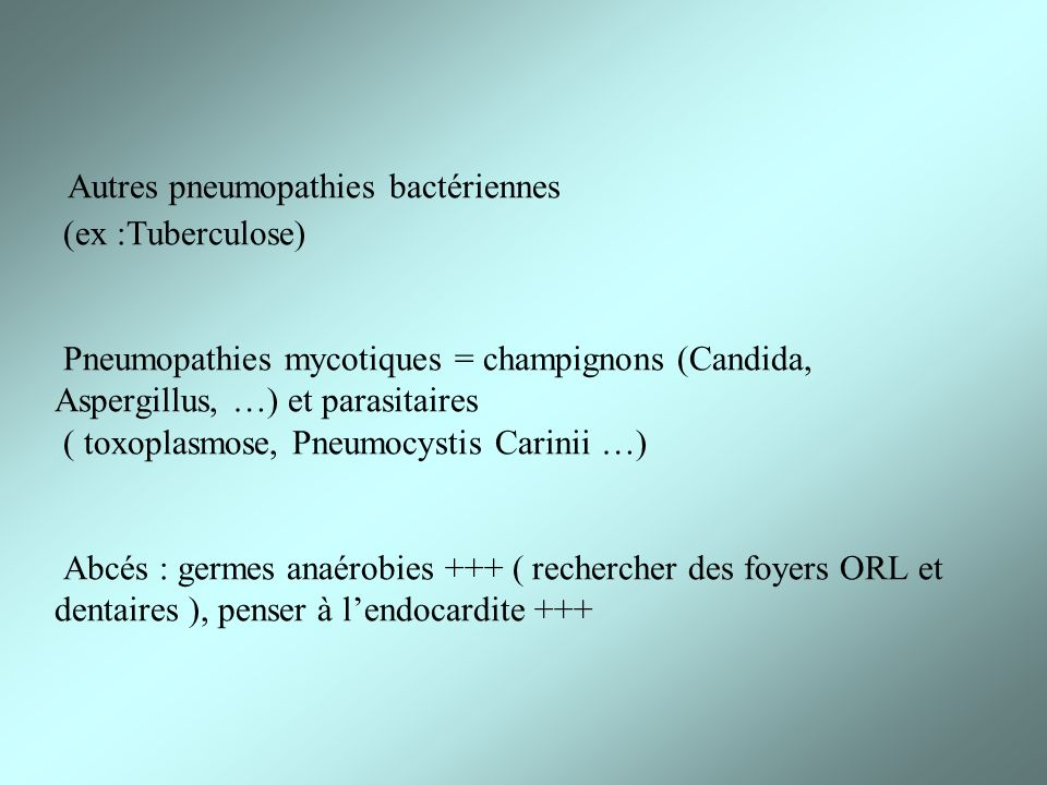 Autres pneumopathies bactériennes (ex :Tuberculose) Pneumopathies mycotiques = champignons (Candida, Aspergillus, …) et parasitaires ( toxoplasmose, P