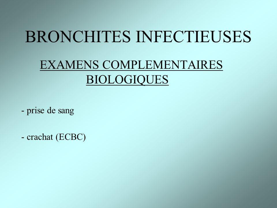 RADIO THORACIQUE le plus souvent normale épaississement bronchique (images en rails) BRONCHITES INFECTIEUSES