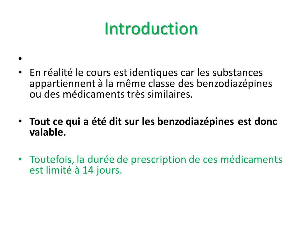Introduction En réalité le cours est identiques car les substances appartiennent à la même classe des benzodiazépines ou des médicaments très similair