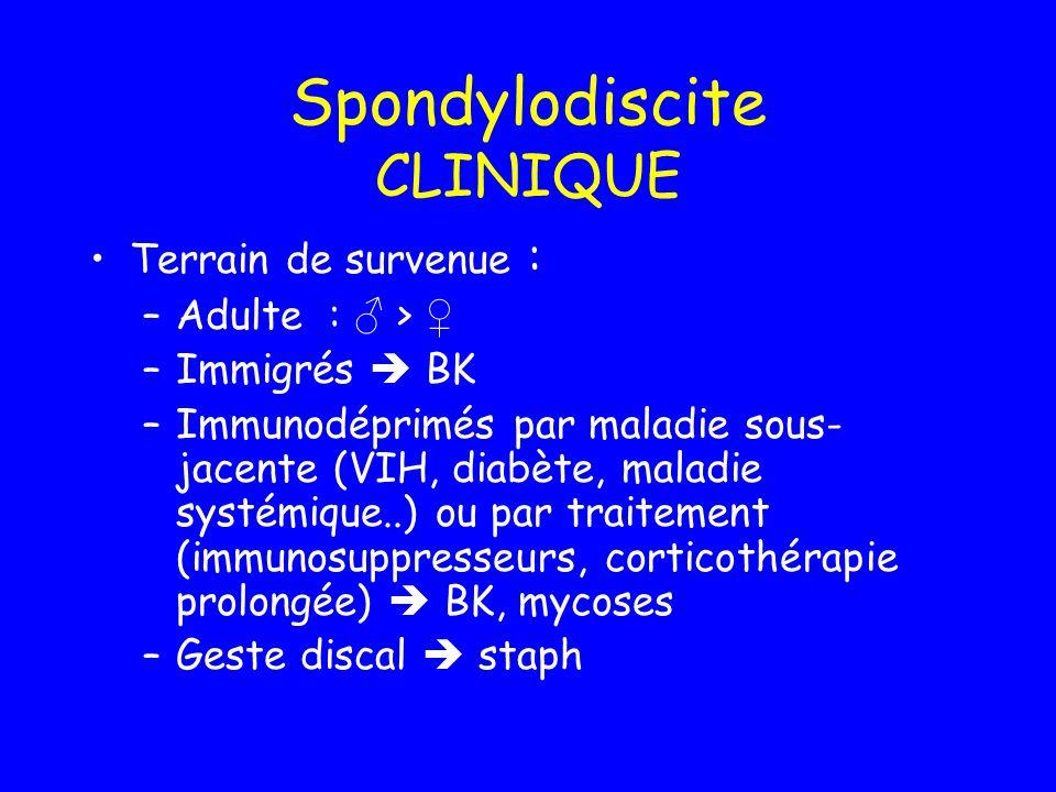 Spondylodiscite CLINIQUE Manifestations cliniques : –1°) signes généraux : Amaigrissement fièvre septicémie –2°) Signes fonctionnels = douleur Segmentaire Apparition brutale ou progressive Tonalité inflammatoire