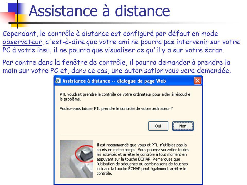 Assistance à distance Cependant, le contrôle à distance est configuré par défaut en mode observateur, c'est-à-dire que votre ami ne pourra pas interve