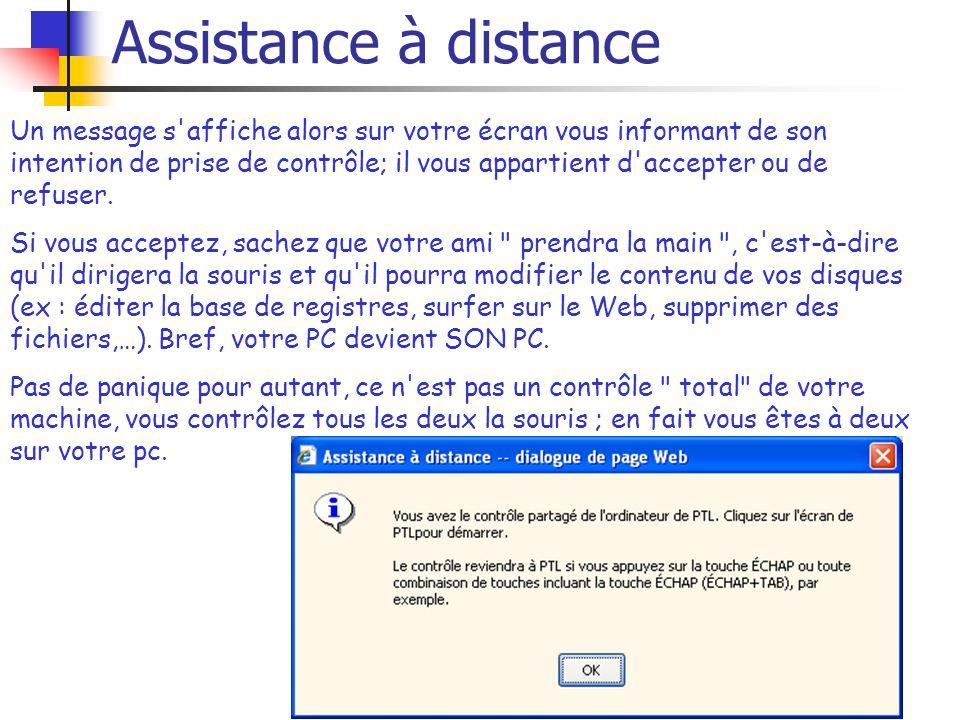 Assistance à distance Un message s'affiche alors sur votre écran vous informant de son intention de prise de contrôle; il vous appartient d'accepter o