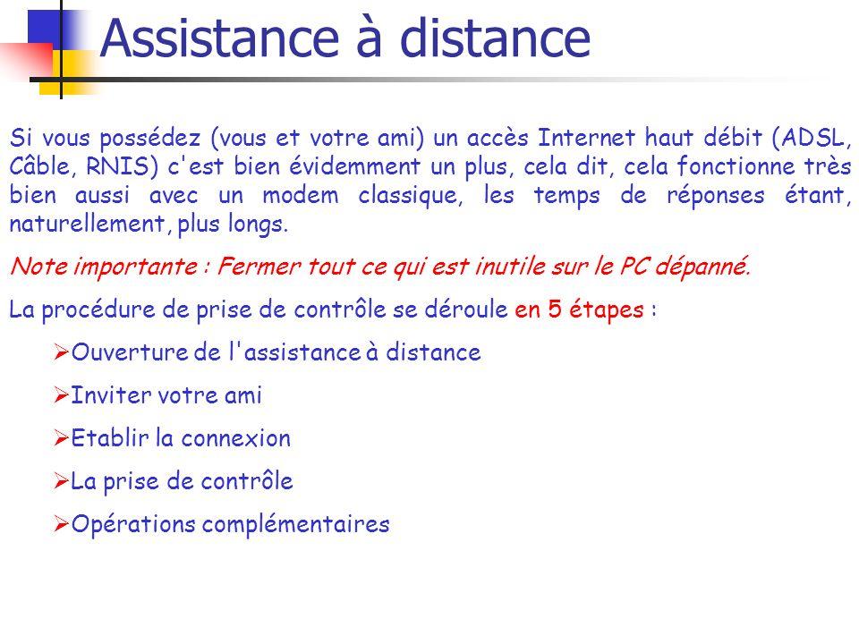 Assistance à distance Ouverture de l assistance à distance: Il y a plusieurs méthodes : Soit par le « Centre daide et de Support » dans le menu « Démarrer » en cliquant sur « Invitez un ami à se connecter à votre ordinateur avec l assistance à distance ».