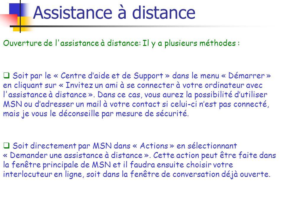 Assistance à distance Ouverture de l'assistance à distance: Il y a plusieurs méthodes : Soit par le « Centre daide et de Support » dans le menu « Déma
