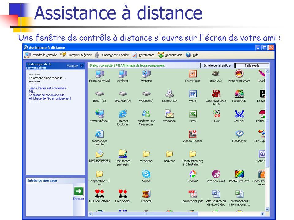 Assistance à distance Une fenêtre de contrôle à distance s'ouvre sur l'écran de votre ami :