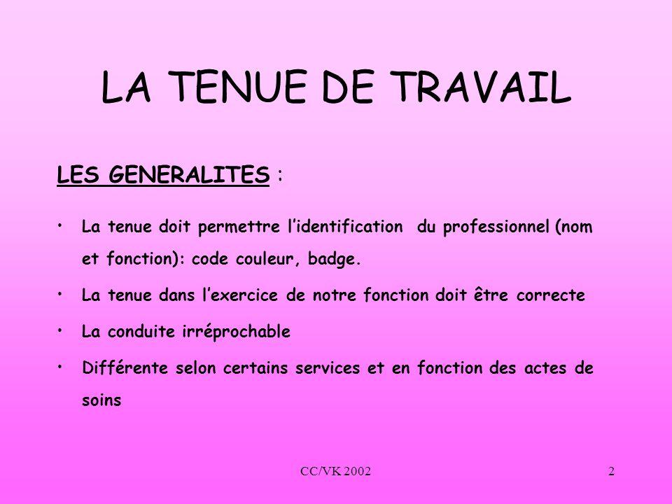 CC/VK 20022 LA TENUE DE TRAVAIL LES GENERALITES : La tenue doit permettre lidentification du professionnel (nom et fonction): code couleur, badge. La