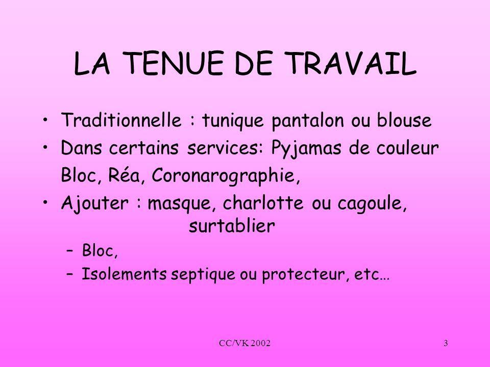 CC/VK 20023 LA TENUE DE TRAVAIL Traditionnelle : tunique pantalon ou blouse Dans certains services: Pyjamas de couleur Bloc, Réa, Coronarographie, Ajo
