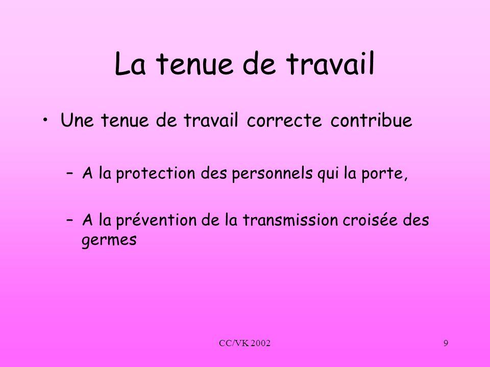 CC/VK 20029 La tenue de travail Une tenue de travail correcte contribue –A la protection des personnels qui la porte, –A la prévention de la transmiss