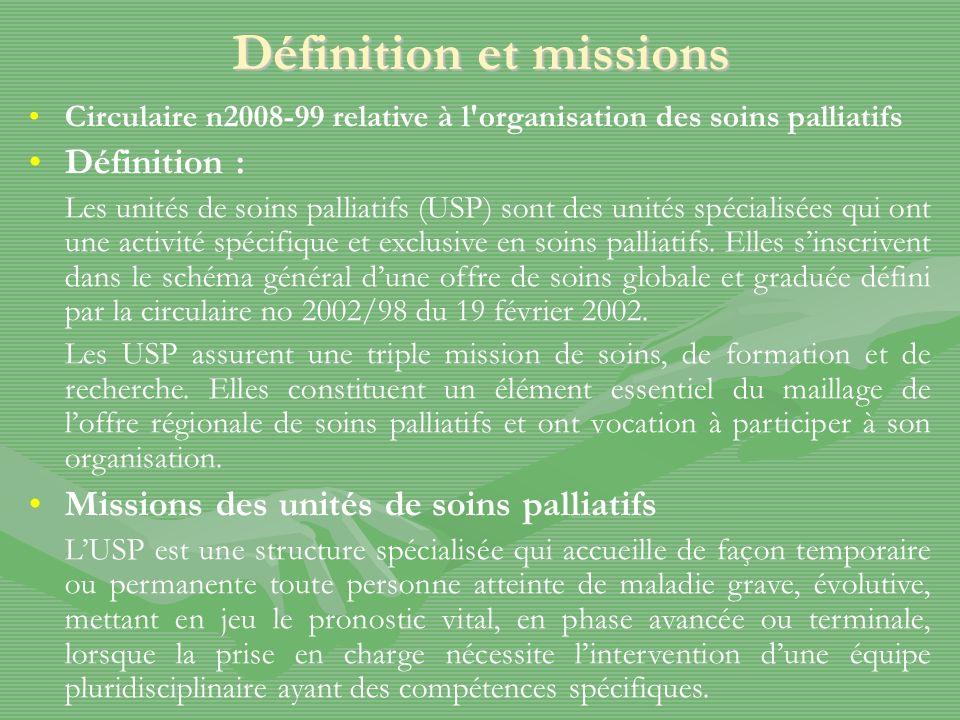 Définition et missions Circulaire n2008-99 relative à l organisation des soins palliatifs Définition : Les unités de soins palliatifs (USP) sont des unités spécialisées qui ont une activité spécifique et exclusive en soins palliatifs.