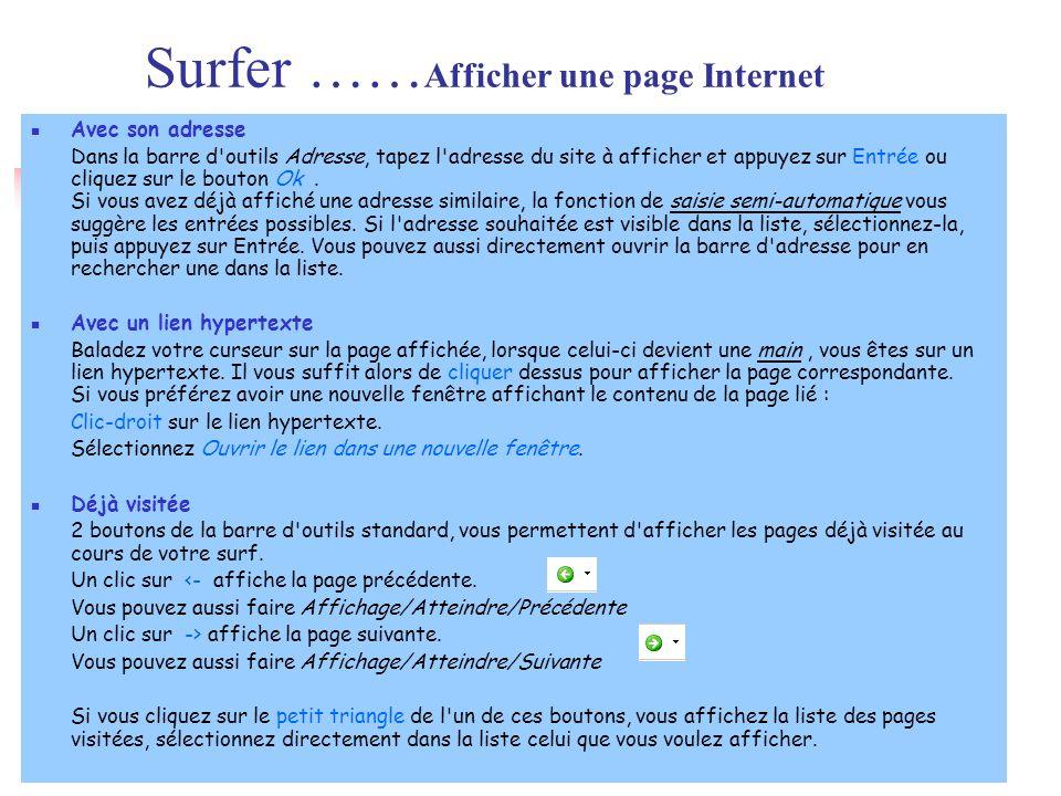 Surfer …… Afficher une page Internet Avec son adresse Dans la barre d'outils Adresse, tapez l'adresse du site à afficher et appuyez sur Entrée ou cliq