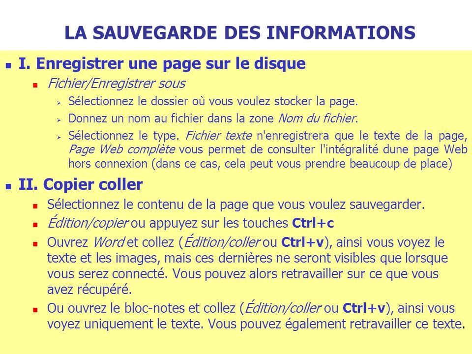 LA SAUVEGARDE DES INFORMATIONS I. Enregistrer une page sur le disque Fichier/Enregistrer sous Sélectionnez le dossier où vous voulez stocker la page.