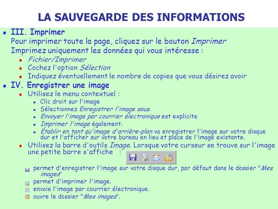 LA SAUVEGARDE DES INFORMATIONS III. Imprimer Pour imprimer toute la page, cliquez sur le bouton Imprimer Imprimez uniquement les données qui vous inté