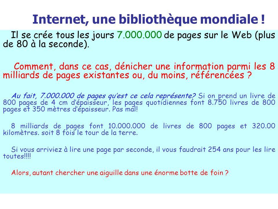 Internet, une bibliothèque mondiale ! Il se crée tous les jours 7.000.000 de pages sur le Web (plus de 80 à la seconde). Comment, dans ce cas, déniche