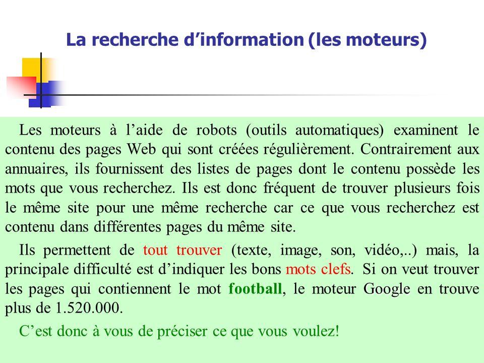 La recherche dinformation (les moteurs) Les moteurs à laide de robots (outils automatiques) examinent le contenu des pages Web qui sont créées réguliè