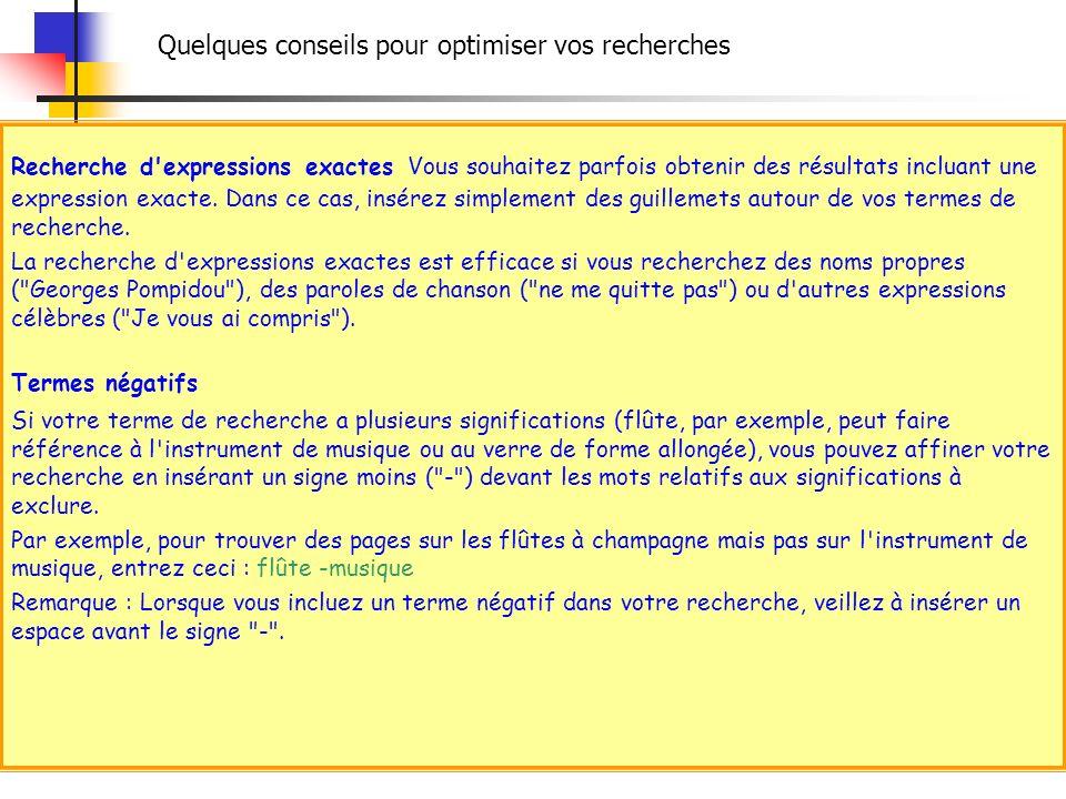 Recherche d'expressions exactes Vous souhaitez parfois obtenir des résultats incluant une expression exacte. Dans ce cas, insérez simplement des guill
