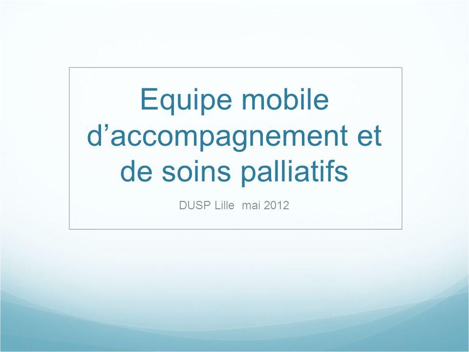Equipe mobile daccompagnement et de soins palliatifs DUSP Lille mai 2012