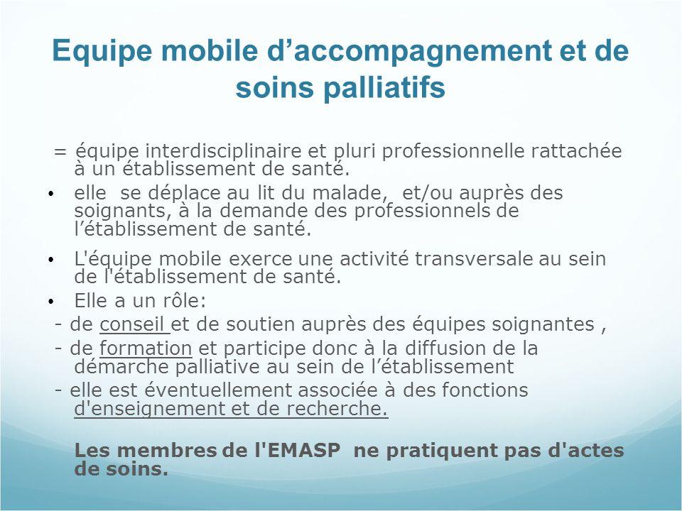 Equipe mobile daccompagnement et de soins palliatifs = équipe interdisciplinaire et pluri professionnelle rattachée à un établissement de santé.