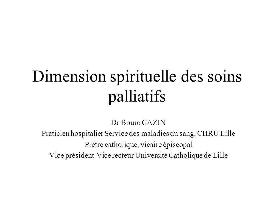 Dimension spirituelle Reconnue dès le début des soins palliatifs comme une dimension de la souffrance par Cicely Saunders aux côtés des dimensions physique, psychologique, sociale.