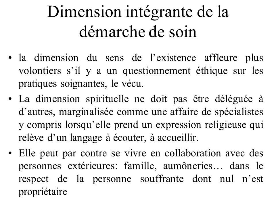 Dimension intégrante de la démarche de soin la dimension du sens de lexistence affleure plus volontiers sil y a un questionnement éthique sur les prat