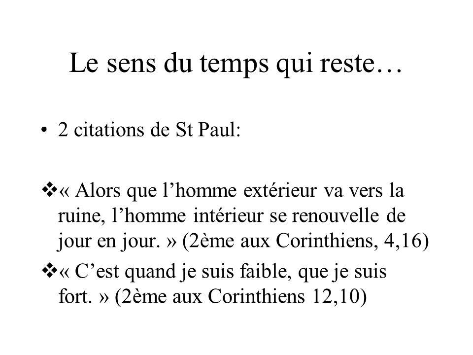 Le sens du temps qui reste… 2 citations de St Paul: « Alors que lhomme extérieur va vers la ruine, lhomme intérieur se renouvelle de jour en jour. » (