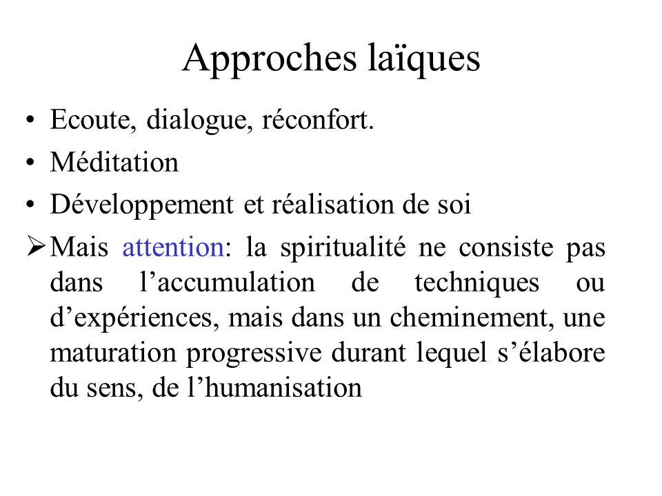 Approches laïques Ecoute, dialogue, réconfort. Méditation Développement et réalisation de soi Mais attention: la spiritualité ne consiste pas dans lac