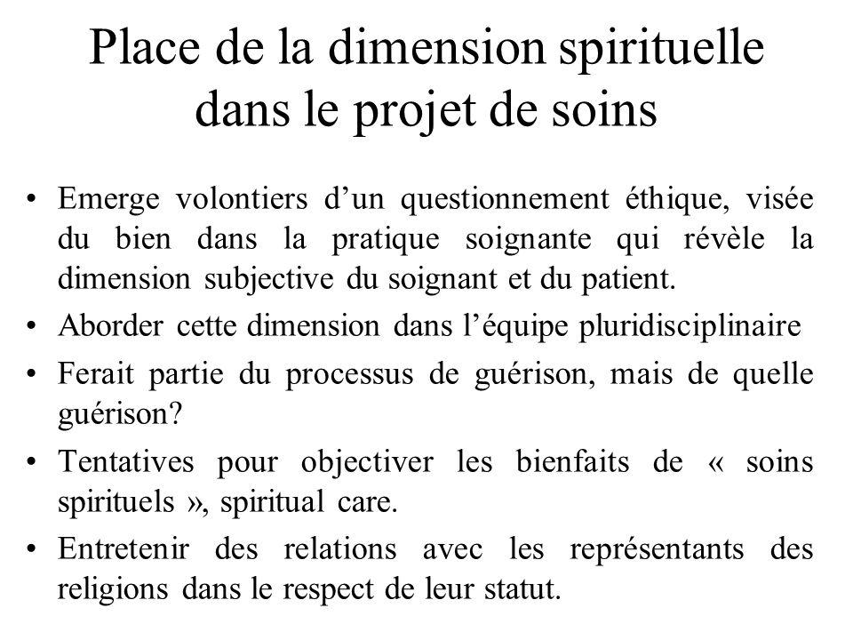 Place de la dimension spirituelle dans le projet de soins Emerge volontiers dun questionnement éthique, visée du bien dans la pratique soignante qui r