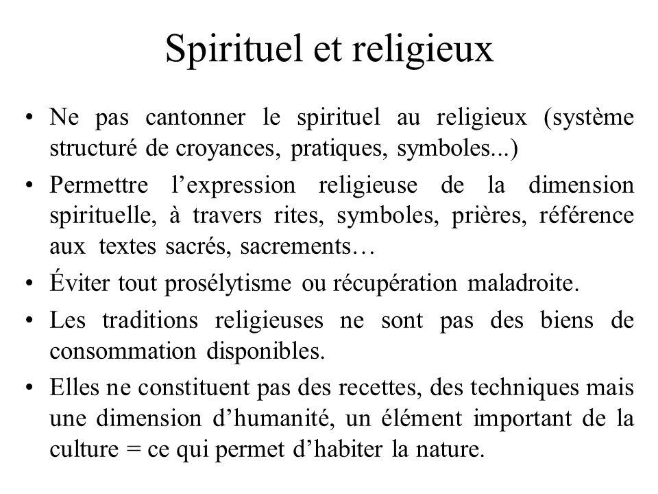 Spirituel et religieux Ne pas cantonner le spirituel au religieux (système structuré de croyances, pratiques, symboles...) Permettre lexpression relig