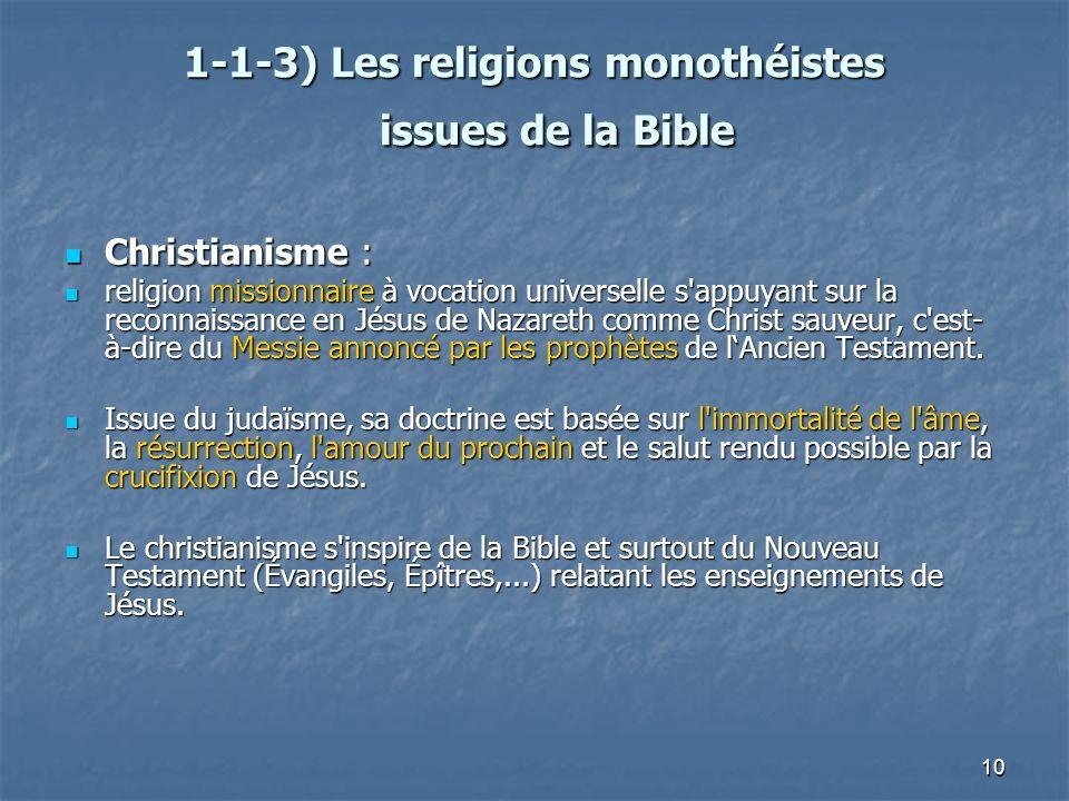 10 1-1-3) Les religions monothéistes issues de la Bible 1-1-3) Les religions monothéistes issues de la Bible Christianisme : Christianisme : religion