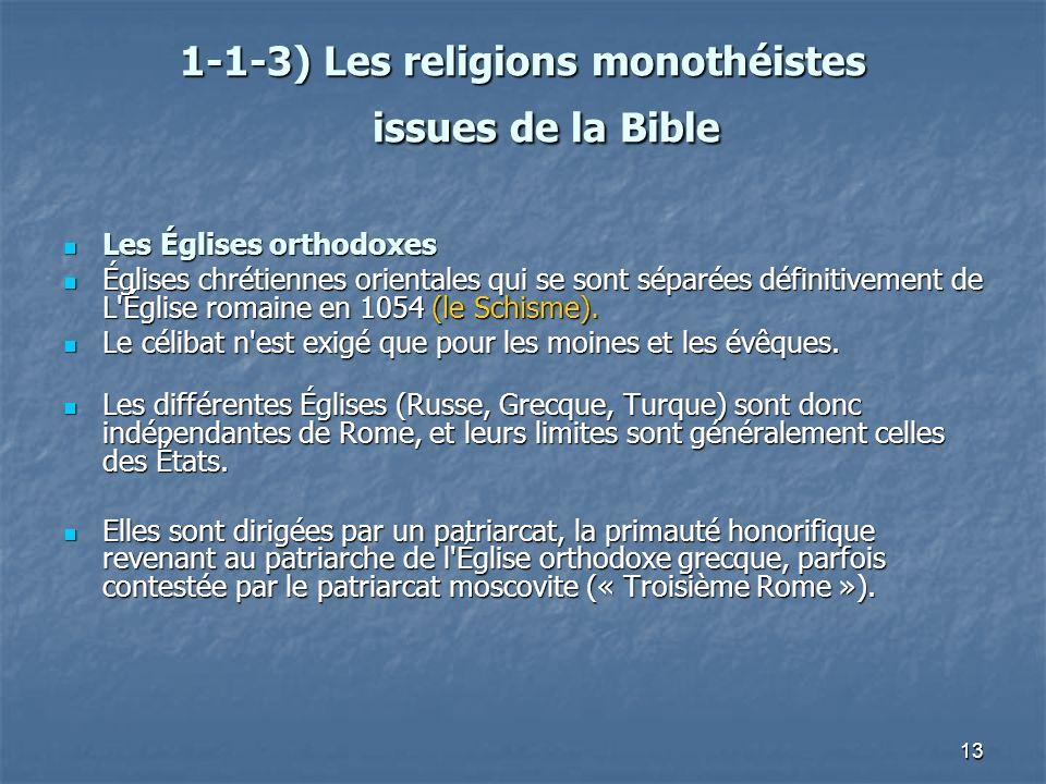13 1-1-3) Les religions monothéistes issues de la Bible 1-1-3) Les religions monothéistes issues de la Bible Les Églises orthodoxes Les Églises orthod