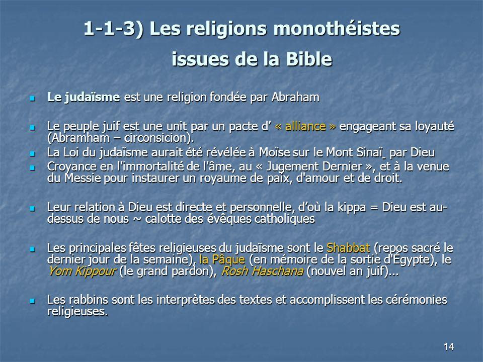 14 1-1-3) Les religions monothéistes issues de la Bible 1-1-3) Les religions monothéistes issues de la Bible Le judaïsme est une religion fondée par A