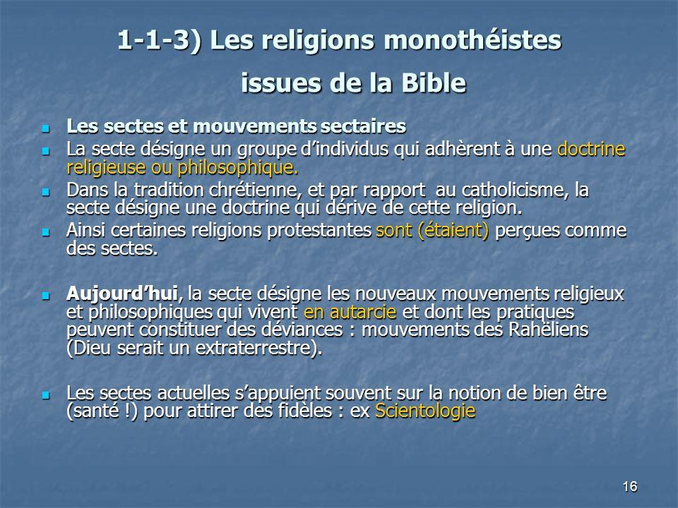 16 1-1-3) Les religions monothéistes issues de la Bible 1-1-3) Les religions monothéistes issues de la Bible Les sectes et mouvements sectaires Les se