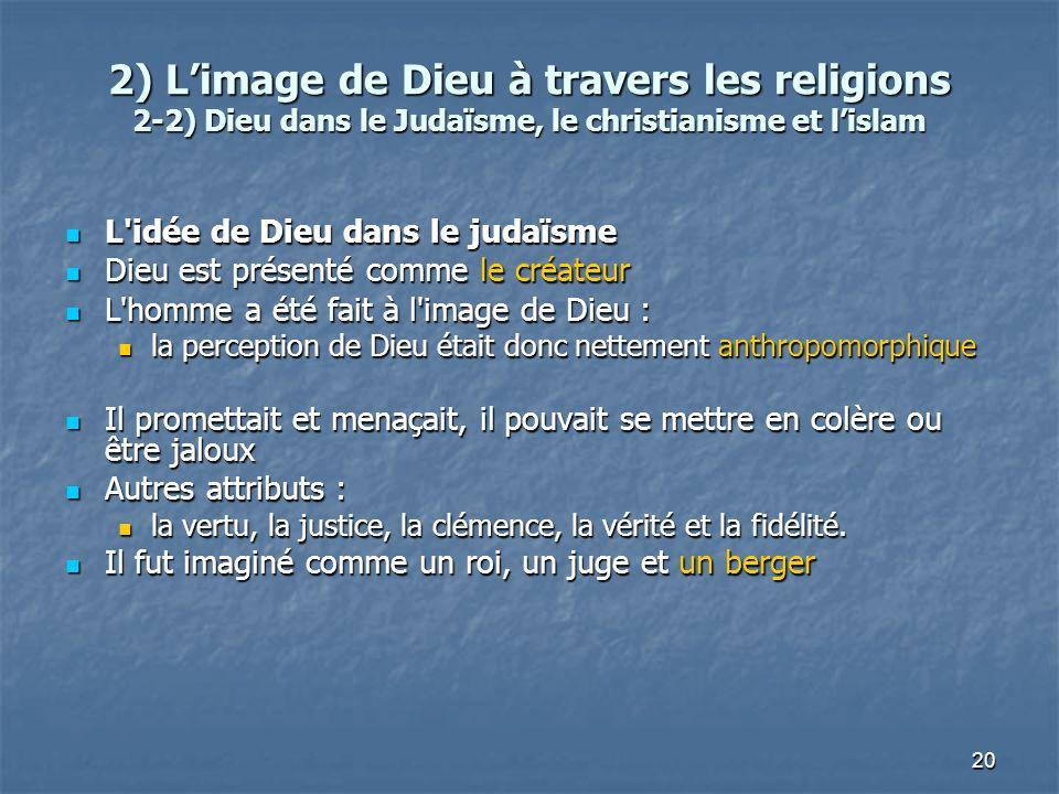 20 2) Limage de Dieu à travers les religions 2-2) Dieu dans le Judaïsme, le christianisme et lislam L'idée de Dieu dans le judaïsme L'idée de Dieu dan
