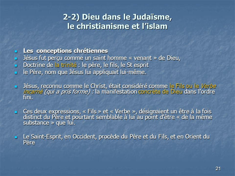 21 2-2) Dieu dans le Judaïsme, le christianisme et lislam Les conceptions chrétiennes Les conceptions chrétiennes Jésus fut perçu comme un saint homme