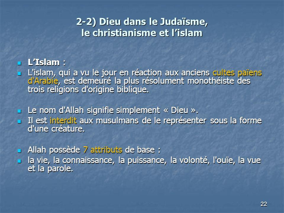 22 2-2) Dieu dans le Judaïsme, le christianisme et lislam LIslam : LIslam : L'islam, qui a vu le jour en réaction aux anciens cultes païens d'Arabie,