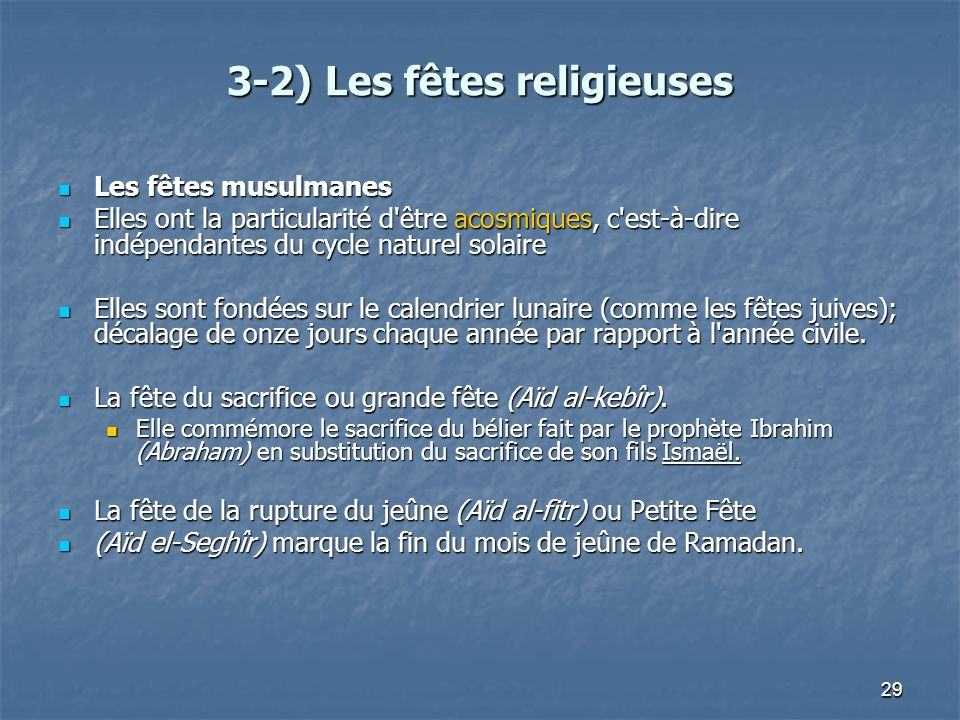 29 3-2) Les fêtes religieuses Les fêtes musulmanes Les fêtes musulmanes Elles ont la particularité d'être acosmiques, c'est-à-dire indépendantes du cy