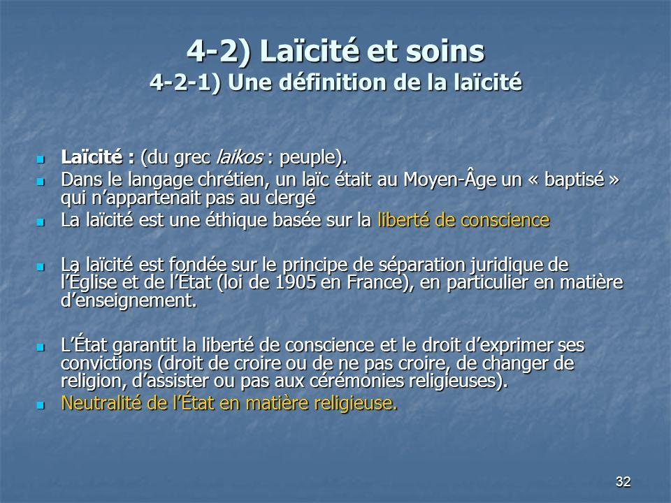 32 4-2) Laïcité et soins 4-2-1) Une définition de la laïcité Laïcité : (du grec laikos : peuple). Laïcité : (du grec laikos : peuple). Dans le langage