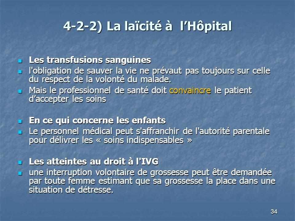 34 4-2-2) La laïcité à lHôpital Les transfusions sanguines Les transfusions sanguines l'obligation de sauver la vie ne prévaut pas toujours sur celle