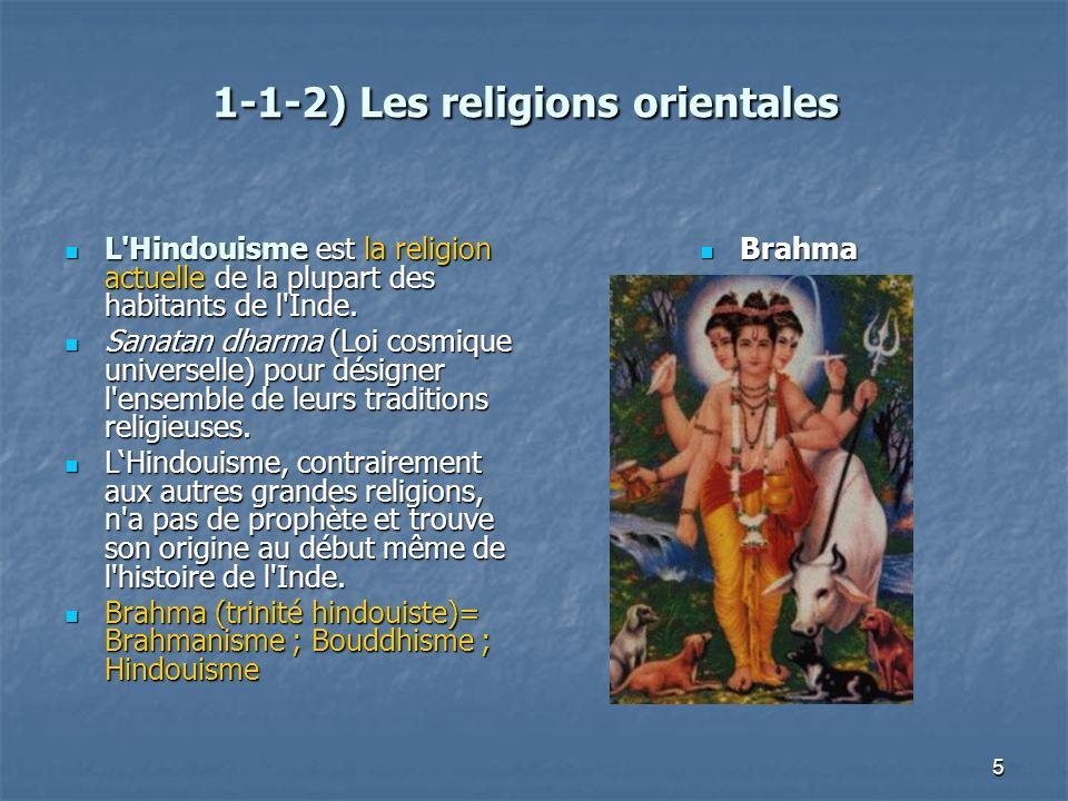 5 1-1-2) Les religions orientales 1-1-2) Les religions orientales L'Hindouisme est la religion actuelle de la plupart des habitants de l'Inde. L'Hindo