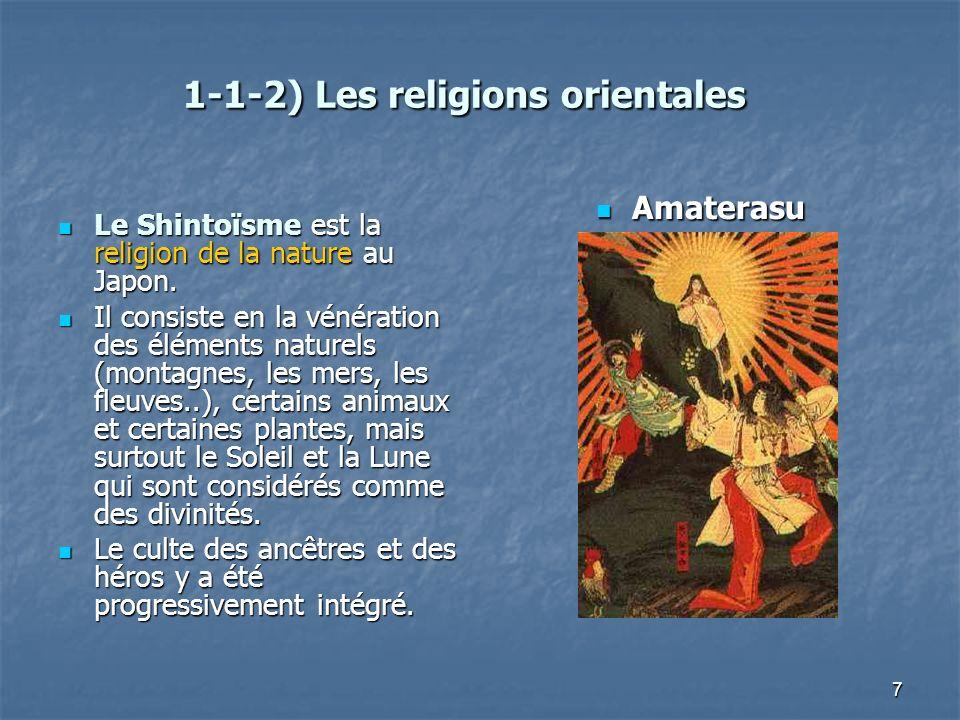 7 1-1-2) Les religions orientales 1-1-2) Les religions orientales Le Shintoïsme est la religion de la nature au Japon. Le Shintoïsme est la religion d