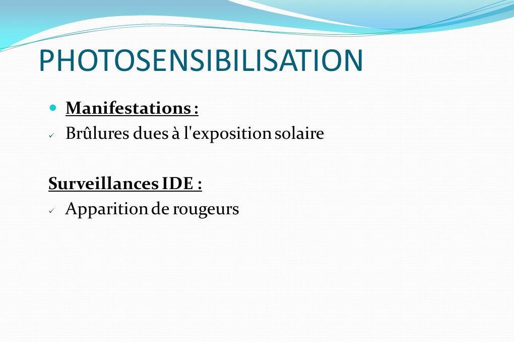 PHOTOSENSIBILISATION Manifestations : Brûlures dues à l'exposition solaire Surveillances IDE : Apparition de rougeurs