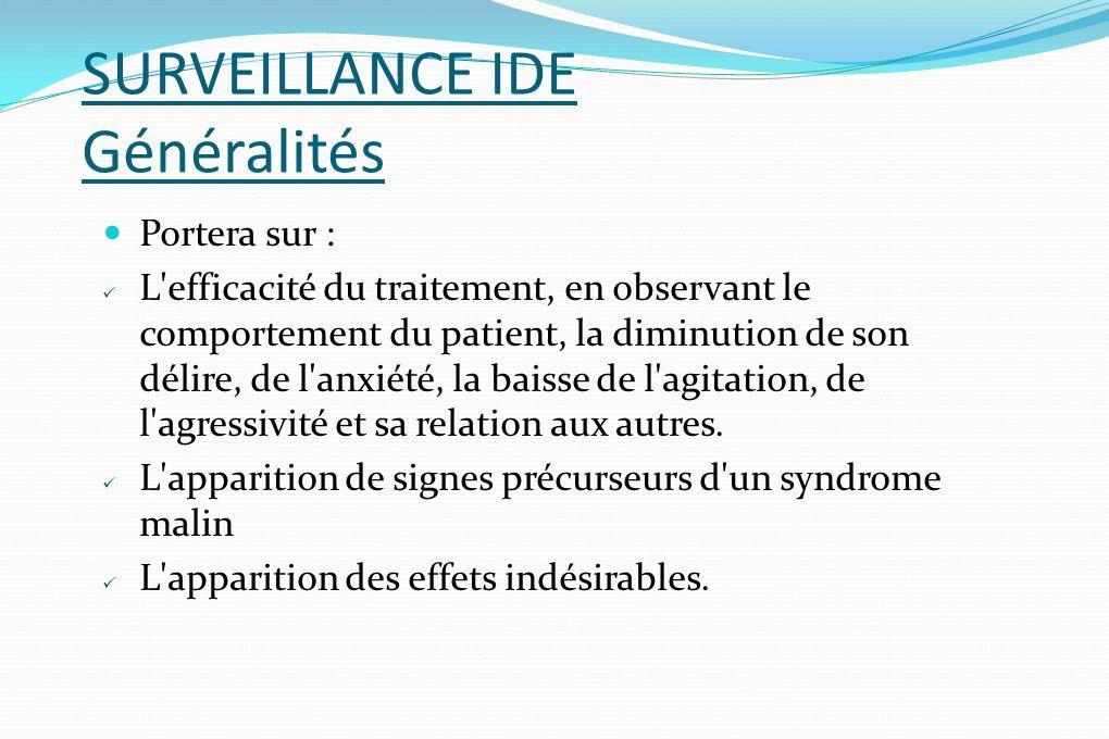 SURVEILLANCE IDE Généralités Portera sur : L'efficacité du traitement, en observant le comportement du patient, la diminution de son délire, de l'anxi