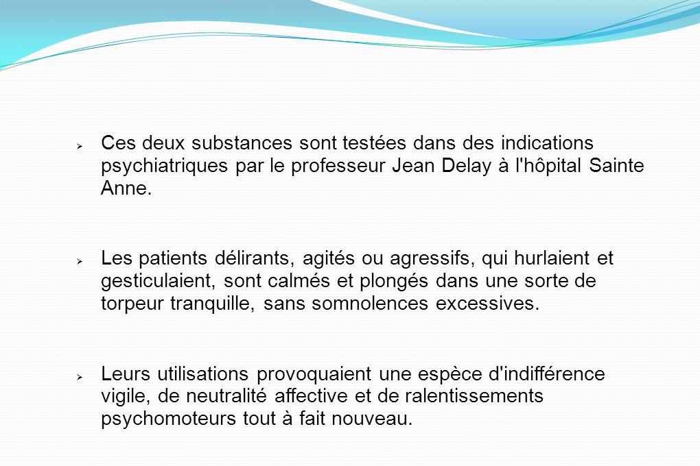 Ces deux substances sont testées dans des indications psychiatriques par le professeur Jean Delay à l'hôpital Sainte Anne. Les patients délirants, agi