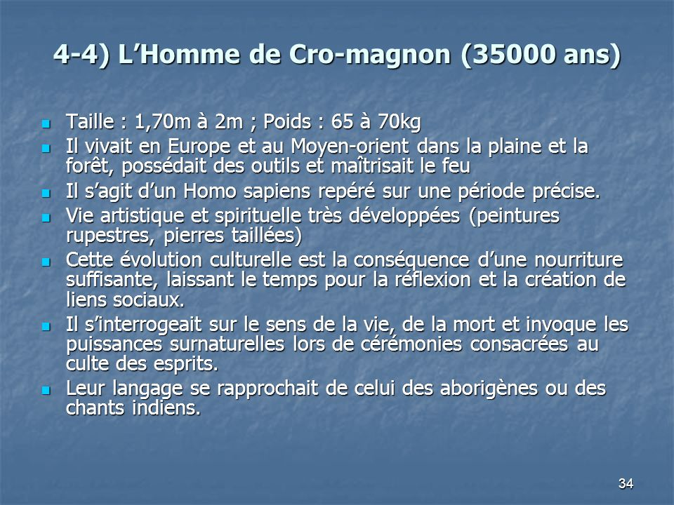 34 4-4) LHomme de Cro-magnon (35000 ans) Taille : 1,70m à 2m ; Poids : 65 à 70kg Taille : 1,70m à 2m ; Poids : 65 à 70kg Il vivait en Europe et au Moy