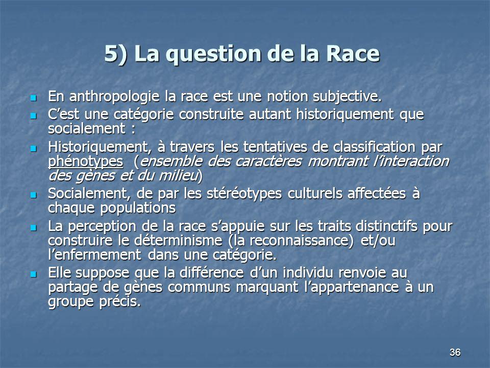 36 5) La question de la Race En anthropologie la race est une notion subjective. En anthropologie la race est une notion subjective. Cest une catégori