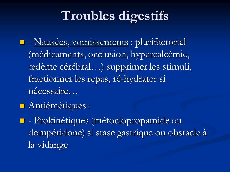 Troubles digestifs - Nausées, vomissements : plurifactoriel (médicaments, occlusion, hypercalcémie, œdème cérébral…) supprimer les stimuli, fractionne