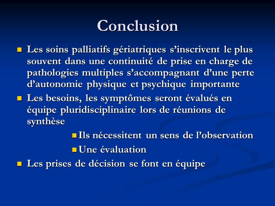 Conclusion Les soins palliatifs gériatriques sinscrivent le plus souvent dans une continuité de prise en charge de pathologies multiples saccompagnant