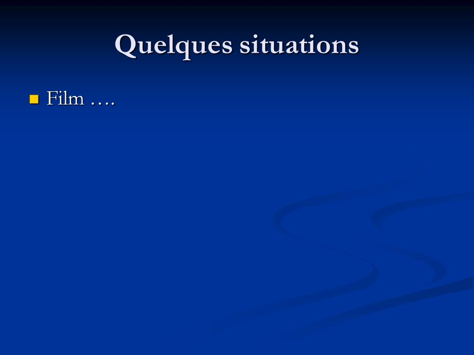 Quelques situations Film …. Film ….