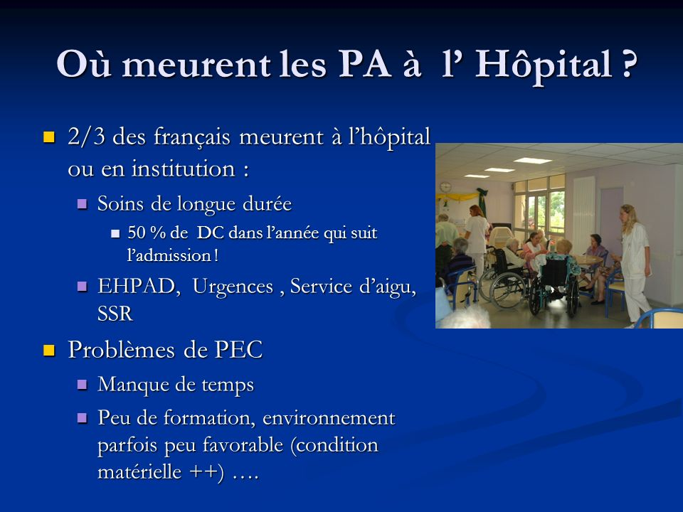 Où meurent les PA à l Hôpital ? Où meurent les PA à l Hôpital ? 2/3 des français meurent à lhôpital ou en institution : 2/3 des français meurent à lhô